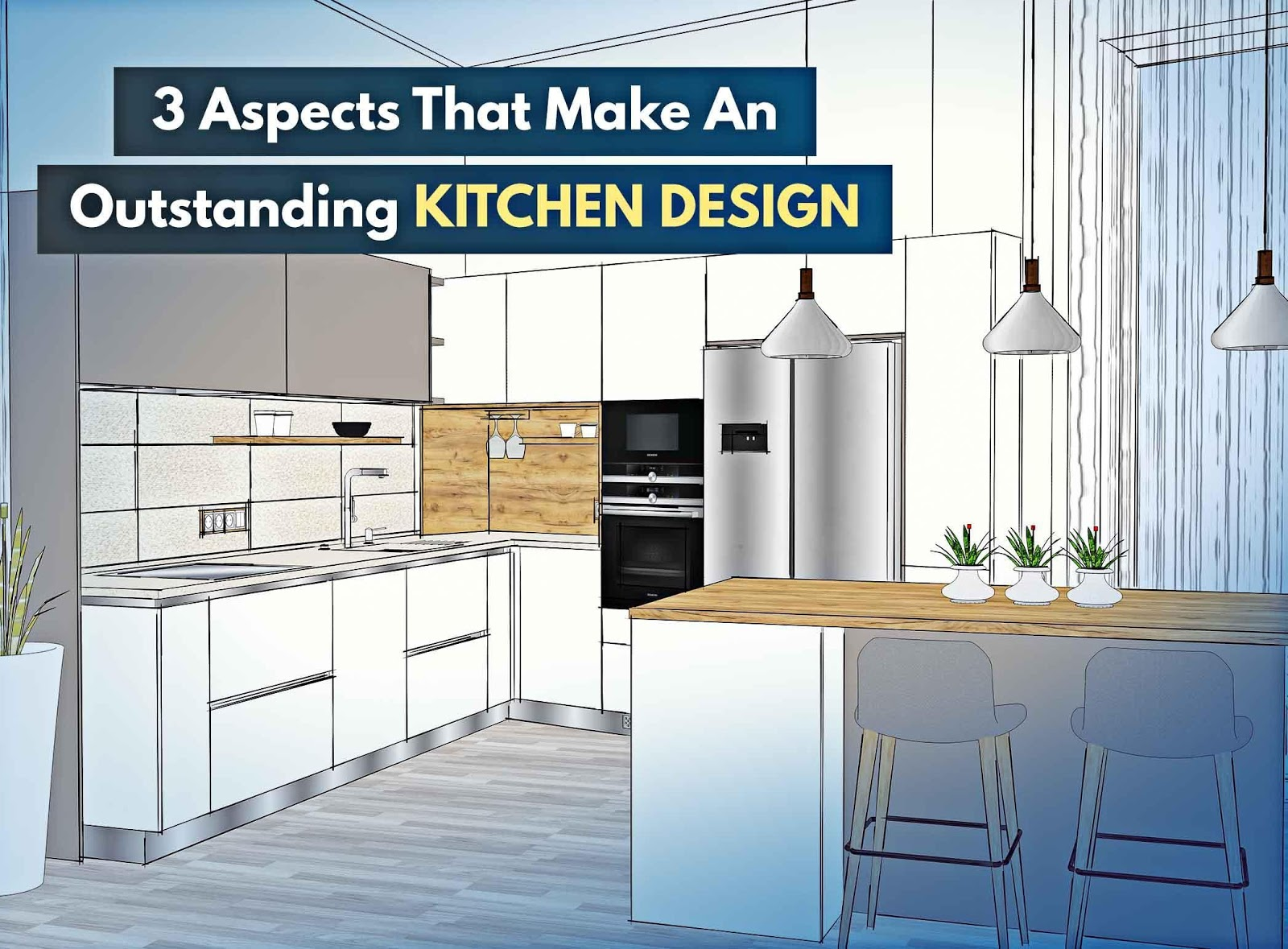 3 Aspects That Make an Outstanding Kitchen Design
