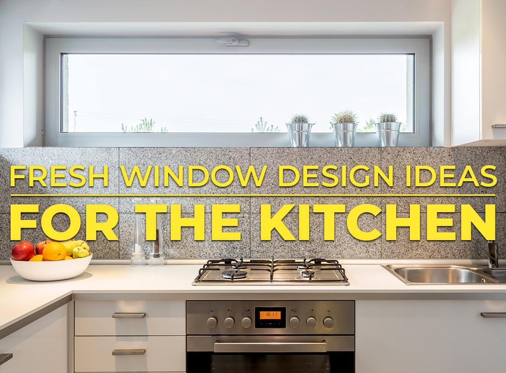 Fresh Window Design Ideas for the Kitchen